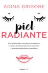 Piel radiante - El programa 100% natural para desintoxicar tu rutina de belleza, llenarte de nutrientes y gozar de una piel fresca, sana y feliz