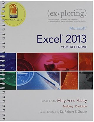 Exploring: Microsoft Excel 2013, Comprehensive; Exploring: Microsoft Access 2013, Introductory; MyITLab with Pearson eText -- Access Card -- for Exploring with Office 2013