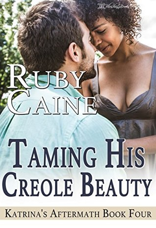 Taming His Creole Beauty (Katrina's Aftermath Book 4)