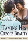 Taming His Creole Beauty (Katrina's Aftermath Book 4)