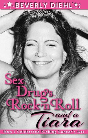 Sex, Drugs, Rock 'n Roll, and a Tiara by Beverly Diehl