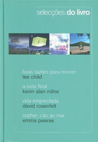 Selecções do Livro: Boas Razões Para Morrer; A Nota Final; Vida Emprestada; Sophie: Cão ao Mar