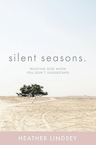 Silent Seasons Trusting God When You Dont Understand By Heather