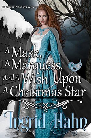 a-mask-a-marquess-and-a-wish-upon-a-christmas-star-be-careful-what-you-wish-for-book-1
