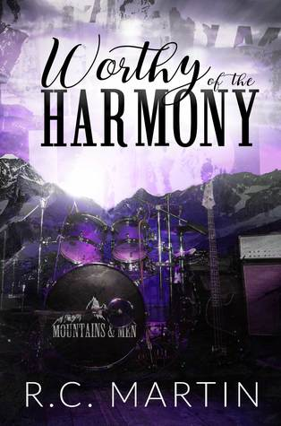 Worthy Of The Harmony Mountains Men 1 By RC Martin