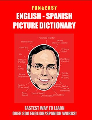 Fun & Easy! English - Spanish Picture Dictionary : Fastest Way to Learn Over 800 English and Spanish Words