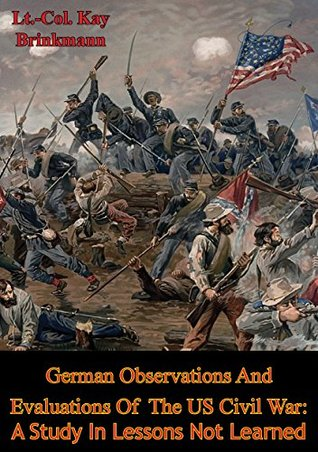 German Observations And Evaluations Of The US Civil War: A Study In Lessons Not Learned