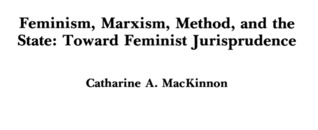 Feminism, Marxism, Method, and the State: Toward Feminist Jurisprudence