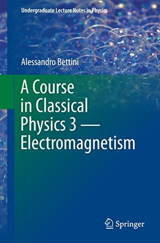 A Course in Classical Physics 3 - Electromagnetism (Undergraduate Lecture Notes in Physics)