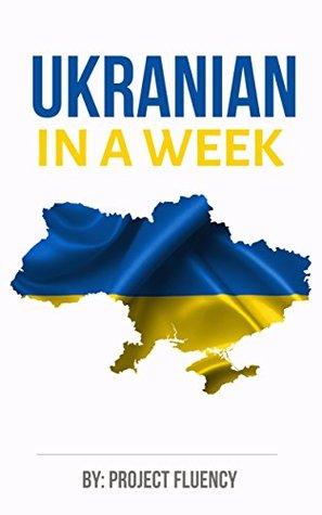 Ukrainian: Learn Ukrainian in a Week! Start Speaking Basic Ukrainian in Less Than 24 Hours: The Ultimate Crash Course for Ukrainian language Beginners