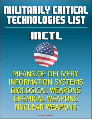 Militarily Critical Technologies List (MCTL): Weapons of Mass Destruction (WMD) Technologies, Missiles, Aircraft, Biological and Chemical Weapons, Nuclear Weapons, Information Systems