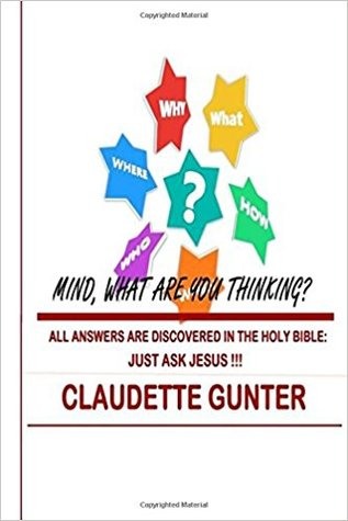 Mind, What are you thinking? by Claudette Gunter