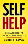 SELF HELP Because I Don't Have A Clue How To by Michael R. Hopson