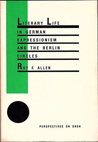 Literary Life In German Expressionism And The Berlin Circles