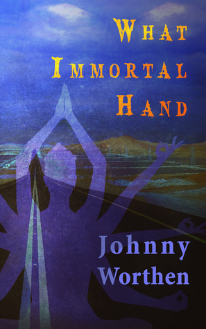 What Immortal Hand by Johnny Worthen
