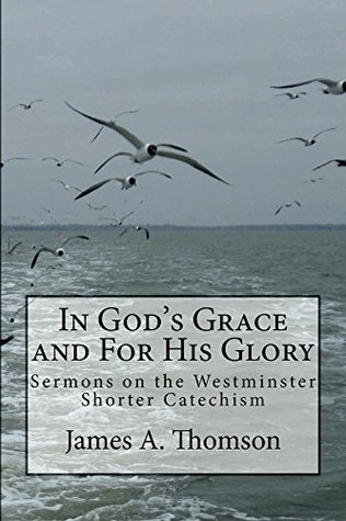In God's Grace and For His Glory: Sermons on the Westminster Shorter Catechism