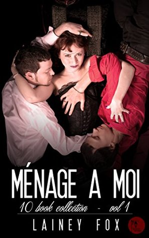 Menage a Moi - Ten Book Collection Volume 1 by Lainey Fox