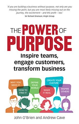 The Power of Purpose: Inspire teams, engage customers, transform business