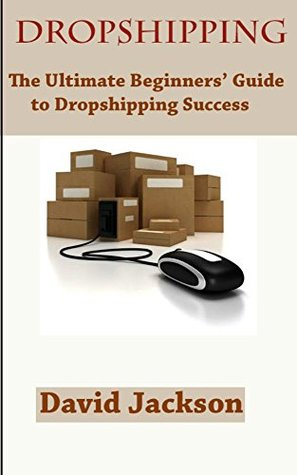 Dropshipping: The Ultimate Beginner's Guide to Dropshipping Success