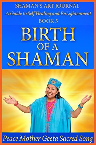 Birth of a Shaman (Shaman's Art Journal: A Guide to Self Healing and EnLightenment Book 5)