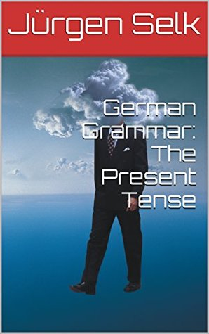 German Grammar: The Present Tense (Selk's German Grammar: Bootcamp Drills, #1)