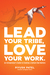 Lead Your Tribe, Love Your Work: An Entrepreneur's Guide to Creating a Culture that Matters
