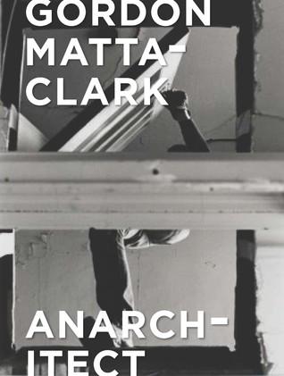Gordon Matta-Clark: Anarchitect por Antonio Sergio Bessa, Jessamyn Fiore, Cara M. Jordan, Xavier Wrona