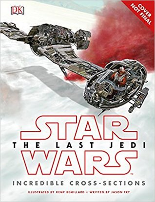 Star Wars: The Last Jedi: Incredible Cross-Sections (Journey to Star Wars - The Last Jedi)