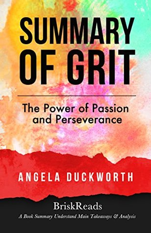 Summary: Grit: The Power of Passion and Perseverance by Angela Duckworth: Understand Main Takeaways and Analysis