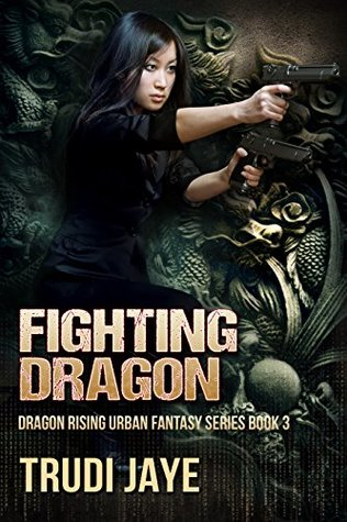 Fighting Dragon (Dragon Rising Urban Fantasy Series #3)