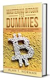 Mastering Bitcoin for Dummies by Alan T. Norman