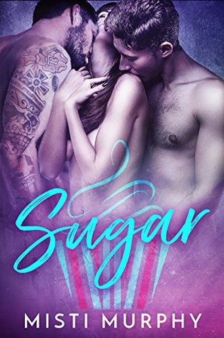 SUGAR A Happy Ever After Menage Romantic Comedy (Delicious Boys and Sweet Treats Book 1) by Misti Murphy