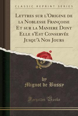 Lettres Sur l'Origine de la Noblesse Fran�oise Et Sur La Maniere Dont Elle s'Est Conserv�e Jusqu'� Nos Jours