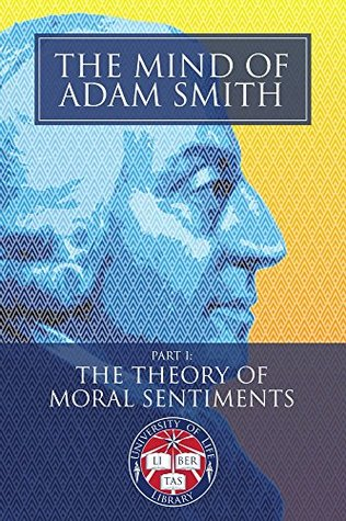 The Mind of Adam Smith Part 1: The Theory of Moral Sentiments (Newly Indexed and Illustrated with Scenes of the Scottish Enlightenment): Understand the ... of Nations!