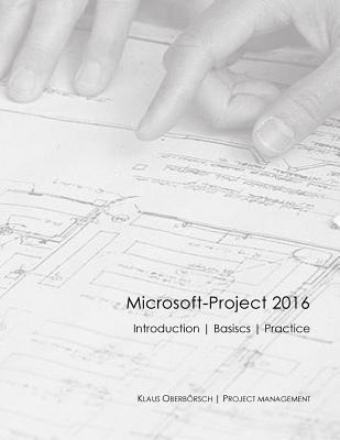 Microsoft-Project 2016 English: After the Successful Publication of My Book about the Basics of MS Project 2016 in Germany (Ranked Among the Top 50 of Specialist Books about Project Management), the English Version Is Now Available