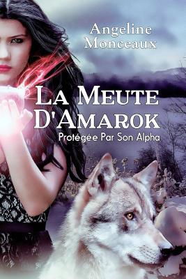 La Meute D'Amarok: Protegee Par Son Alpha