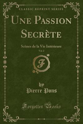 Une Passion Secrete, Vol. 2: Scenes de la Vie Interieure