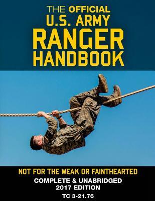 """The Official US Army Ranger Handbook: Full-Size Edition: Not for the Weak or Fainthearted: Current 2017 Edition, Big 8.5"""" X 11"""" Size, Clear Print, Complete & Unabridged"""