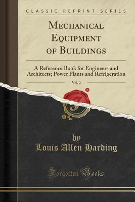 Mechanical Equipment of Buildings, Vol. 2: A Reference Book for Engineers and Architects; Power Plants and Refrigeration
