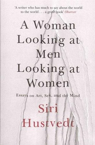 a w looking at men looking at women essays on art sex and  a w looking at men looking at women essays on art sex and the mind by siri hustvedt