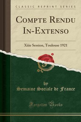 Compte Rendu In-Extenso: Xiiie Session, Toulouse 1921