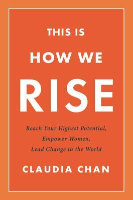 This Is How We Rise: Reach Your Highest Potential, Empower Women, Lead Change in the World