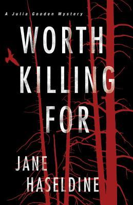 Worth Killing For (Julia Gooden Mystery, #3)