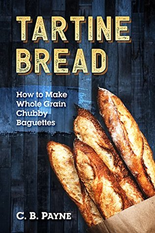 Tartine Bread: How To Make Whole Grain Chubby Baguettes
