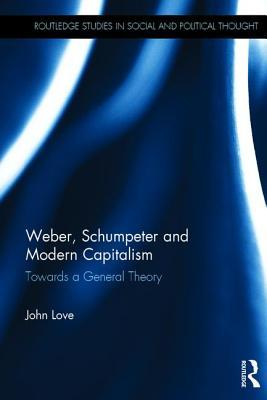 Weber, Schumpeter and Modern Capitalism: Towards a General Theory