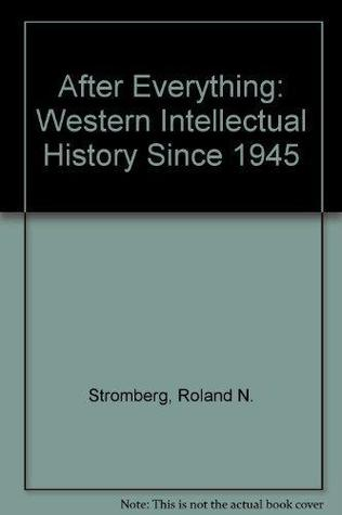 After Everything: Western Intellectual History Since 1945