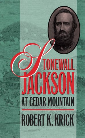 Stonewall Jackson at Cedar Mountain by Robert K. Krick