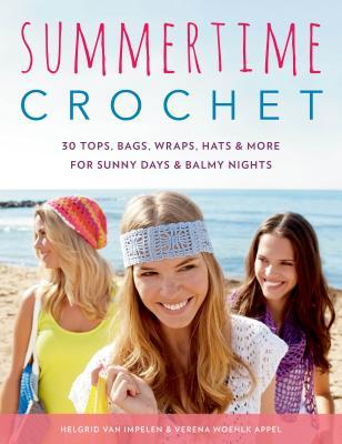 Summertime Crochet: 30 Tops, Bags, Wraps, Hats & More for Sunny Days & Balmy Nights