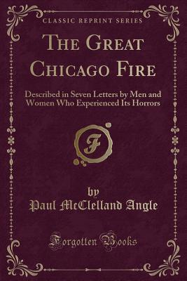 The Great Chicago Fire: Described in Seven Letters by Men and Women Who Experienced Its Horrors