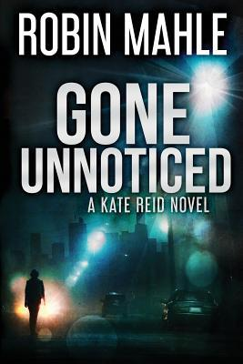 Gone Unnoticed (Kate Reid #3)